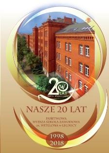 Nasze 20 lat – Państwowa Wyższa Szkoła Zawodowa im. Witelona w Legnicy 1998 - 2018